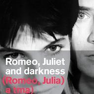 Ромео, Джульєта та темрява